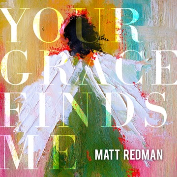 Matt Redman has a new album out called Your Grace Finds Me