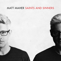 Matt Maher's fifth studio album is called Saints and Sinners